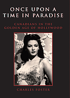 Once upon a time in paradise : Canadians in the Golden Age of Hollywood