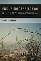 Enduring territorial disputes : strategies of bargaining, coercive diplomacy, and settlement