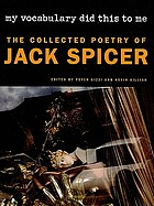 My vocabulary did this to me : the collected poetry of Jack Spicer