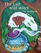 The last wild witch : an eco-fable for kids and other free spirits