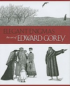 Elegant enigmas : the art of Edward Gorey