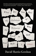 What do you buy the children of the terrorist who tried to kill your wife? : a memoir