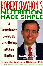 Robert Crayhon's nutrition made simple : a comprehensive guide to the latest findings in optimal nutrition