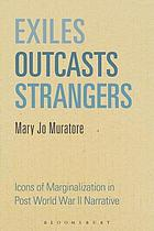 Exiles, outcasts, strangers : icons of marginalization in post World War II narrative