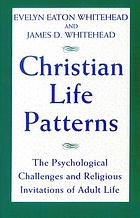 Christian life patterns : the psychological challenges and religious invitations of adult life