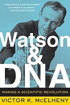 Watson and DNA : making a scientific revolution