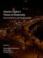 Charles Taylor's vision of modernity : reconstructions and interpretations