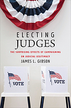 Electing judges : the surprising effects of campaigning on judicial legitimacy