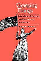 Grasping things : folk material culture and mass society in America