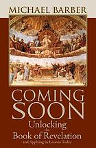 Coming soon : unlocking the book of Revelation and applying its lessons today