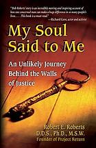 My soul said to me : an unlikely journey behind the walls of justice