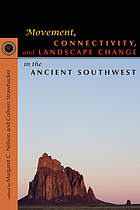 Movement, connectivity, and landscape change in the ancient Southwest : the 20th anniversary Southwest Symposium