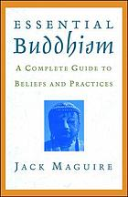 Essential Buddhism : a complete guide to beliefs and practices