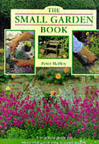 The small garden book : a practical guide to successful gardening in small spaces