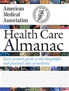 Health care almanac : every person's guide to the thoughtful and practical sides of medicine