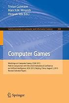Computer games : Workshop on Computer Games, CGW 2013, Held in Conjunction with the 23rd International Conference on Artificial Intelligence, IJCAI 2013, Beijing, China, August 3, 2013, Revised selected papers