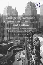 Collage in Twentieth-Century Art, Literature and Culture : Joseph Cornell, William Burroughs, Frank O'Hara, and Bob Dylan