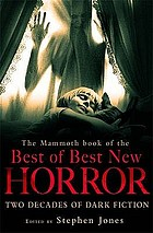 The mammoth book of the best of best new horror : a twenty-year celebration