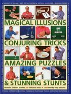Magical illusions, conjuring tricks, amazing puzzles & stunning stunts : Nicholas Einhorn teaches 200 fabulous tricks in step-by-step pictures