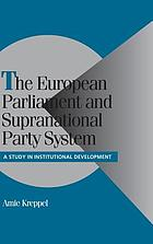 The European Parliament and Supranational Party System : a study in institutional development