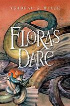 Flora's dare : how a girl of spirit gambles all to expand her vocabulary, confront a bouncing boy terror, and try to save Califa from a shaky doom (despite being confined to her room)