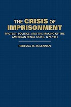 The crisis of imprisonment : protest, politics, and the making of the American penal state, 1776-1941