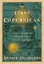 The first Copernican : Georg Joachim Rheticus and the rise of the Copernican Revolution