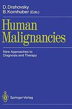 Human Malignancies : New Approaches to Diagnosis and Therapy