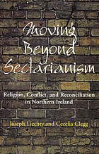 Moving beyond sectarianism : religion, conflict, and reconciliation in Northern Ireland