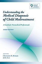 Understanding the medical diagnosis of child maltreatment : a guide for nonmedical professionals