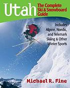 Utah : the complete ski & snowboard guide : includes Alpine, Nordic and Telemark skiing & other winter sports