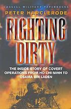 Fighting dirty : the inside story of covert operations from Ho Chi Minh to Osama Bin Laden