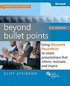 Beyond bullet points : using Microsoft PowerPoint to create presentations that inform, motivate, and inspire