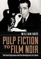 Pulp fiction to film noir : the Great Depression and the development of a genre