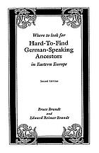 Where to look for hard-to-find German-speaking ancestors in eastern Europe : index to 19,720 surnames in 13 books, with historical background on each settlement