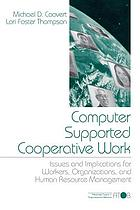 Computer supported cooperative work : issues and implications for workers, organizations, and human resource management