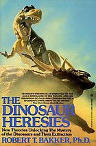 The dinosaur heresies : new theories unlocking the mystery of the dinosaurs and their extinction
