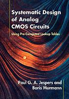 Systematic Design of Analog CMOS Circuits : Using Pre-Computed Lookup Tables