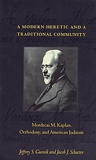 A modern heretic and a traditional community : Mordecai M. Kaplan, Orthodoxy, and American Judaism
