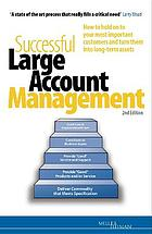 Successful large account management : how to hold on to your most important customers and turn them into long-term assets