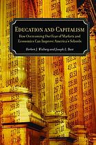 Capitalism and education : how overcoming our fear of markets and economics can improve America's schools