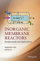 Inorganic membrane reactors : fundamentals and applications