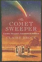 The comet sweeper : Caroline Herschel's astronomical ambition