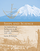 Ships and science : the birth of naval architecture in the scientific revolution, 1600-1800