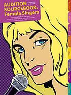Audition sourcebook : female singers : a collection of 22 songs covering eight different vocal styles : arranged for piano, voice and guitar, with sound-alike backing tracks on 2 CDs.