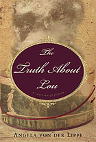 The truth about Lou : a (necessary) fiction