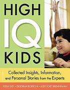 High-IQ kids : collected insights, information, and personal stories from the experts