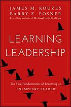 Learning leadership : the five fundamentals of becoming an exemplary leader