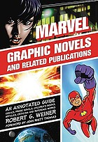 Marvel graphic novels and related publications : an annotated guide to comics, prose novels, children's books, articles, criticism and reference works, 1965-2005