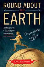 Round about the earth : circumnavigation from Magellan to Orbit